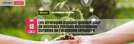 Les stratégies gagnant-gagnant pour de nouveaux modèles économiques durables de l'économie circulaire. 13 avril 2021
