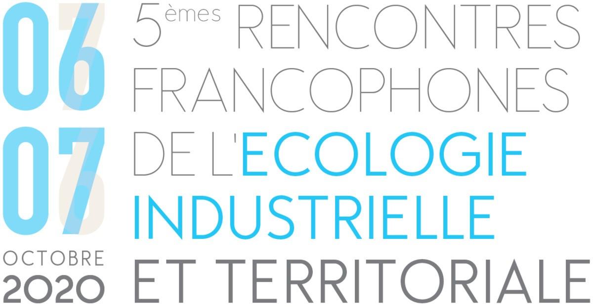 5èmes RENCONTRES FRANCOPHONES DE L'ÉCOLOGIE INDUSTRIELLE ET TERRITORIALE